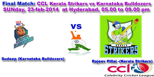 CCL T20 Final match : Kerala Strikers vs Karnataka Bulldozers Sunday, 23-feb-2014 at Hyderabad, 05.00 to 09.00 pm